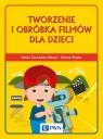 Tworzenie i obróbka filmów dla dzieci Żarowska-Mazur Alicja, Mazur Dawid