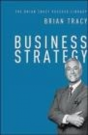 Business Strategy: The Brian Tracy Success Library Brian Tracy