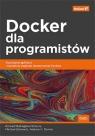 Docker dla programistów. Rozwijanie aplikacji i narzędzia ciągłego Bullington-McGuire Richard, Schwartz Michael, Dennis Andrew K.