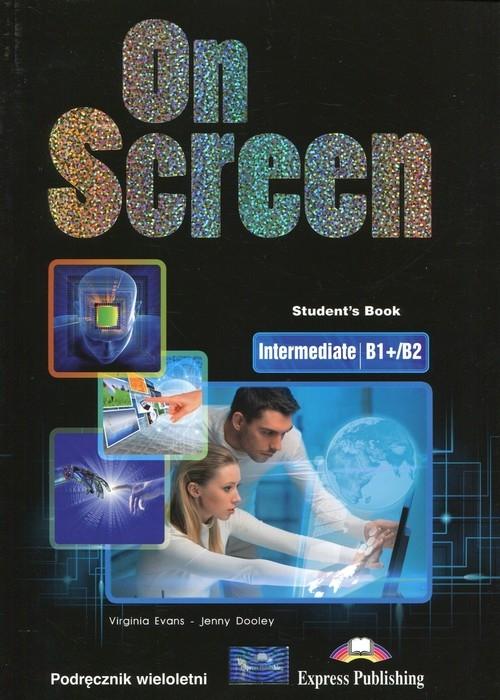 On Screen Intermediate B1+/B2 Podręcznik wieloletni Evans Virginia, Dooley Jenny