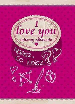 I love you. Miłosny zabawnik praca zbiorowa