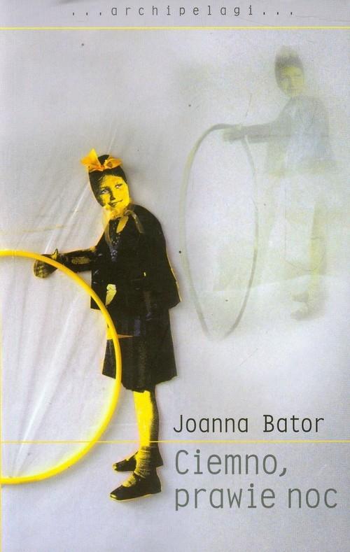 Ciemno, prawie noc Bator Joanna