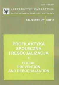 Profilaktyka społeczna i resocjalizacja Tom 18