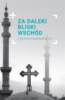 Za daleki Bliski Wschód Kwiatkowski Zygmunt