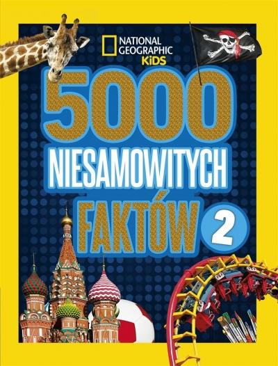 National Geographic Kids: 5000 niesamowitych faktów 2 praca zbiorowa
