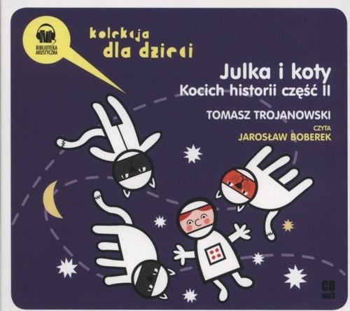 Julka i koty Kocich historii część 2  (Audiobook) Trojanowski Tomasz