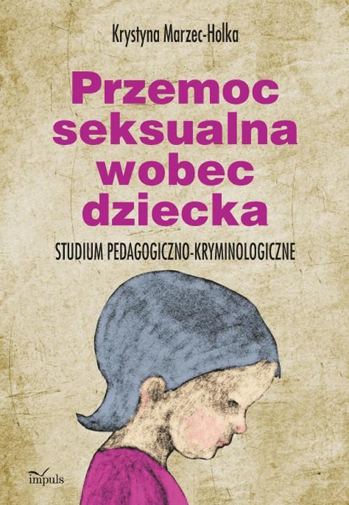 Przemoc seksualna wobec dziecka Marzec-Holka Krystyna