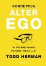 Koncepcja Alter Ego W poszukiwaniu prawdziwego Todd Herman