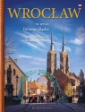 Wrocław W sercu Dolnego Śląska Romuald Kaczmarek