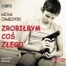 Zrobiłbym coś złego (audiobook) Michał Chmielewski