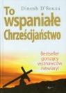To wspaniałe chrześcijaństwo Bestseller gorszący wyznawców niewiary ! D'Souza Dinesh