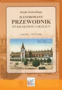 Józefa Jezierskiego Ilustrowany przewodnik po Krakowie i okolicy Jezierski Józef