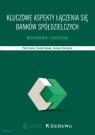 Kluczowe aspekty łączenia się banków spółdzielczych. Wyjaśnienia i Piotr Huzior, Dorota Romek, Ireneusz Kurczyna