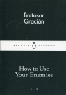 How to Use Your Enemies Gracian Baltasar