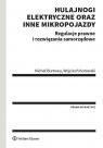 Hulajnogi elektryczne oraz inne mikropojazdy Regulacje prawne i Burtowy Michał, Kotowski Wojciech