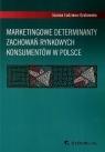 Marketingowe determinanty zachowań rynkowych konsumentów w Polsce