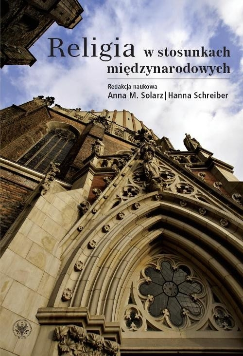 Religia w stosunkach międzynarodowych Solarz Anna M., Schreiber Hanna