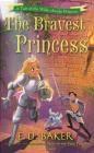 The Bravest Princess E. D. Baker