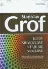 Kiedy niemożliwe staje się możliwe Przygody z niezwykłymi stanami Grof Stanislav