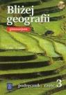 Bliżej geografii. Podręcznik z płytą CD. Gimnazjum. Część 3.