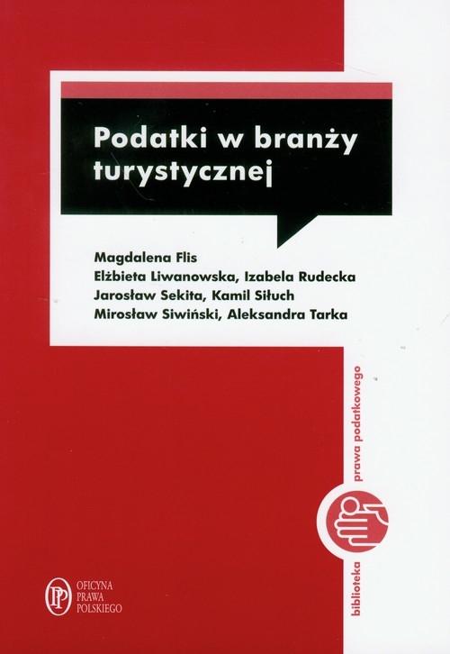 Podatki w branży turystycznej Flis Magdalena, Liwanowska Elżbieta, Rudecka Izabela i inni