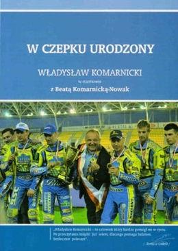 W czepku urodzony: Władysław Komarnicki Beata Komarnicka - Nowak