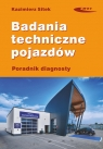 Badania techniczne pojazdów. Poradnik diagnosty Sitek Kazimierz
