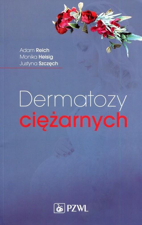 Dermatozy ciężarnych Reich Adam, Heisig Monika, Szczęch Justyna