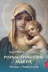 Poznać i pokochać Maryję. Miesiąc z Matką Jezusa