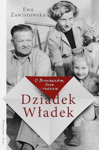 Dziadek Władek. O Broniewskim, Ance i rodzinie (duże litery) Zawistowska Ewa