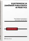 Elektronizacja zamówień publicznych w praktyce Liput Jacek, Serpina-Forkasiewicz Anna, Tabor Michał