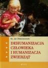 Dehumanizacja człowieka i humanizacja zwierząt  Śledzianowski Jan