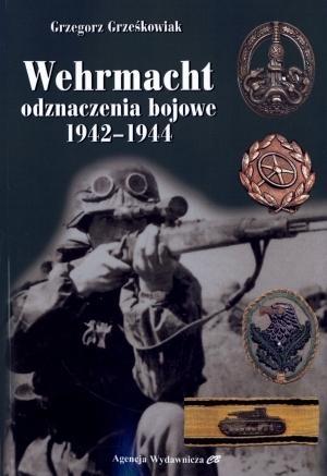 Wehrmacht. Odznaczenia bojowe 1942-1944 Grzegorz Grześkowiak