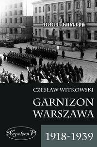 Garnizon Warszawa 1918-1939 Witkowski Czesław