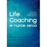 Life Coaching w nurcie serca. Pomysły i wskazówki w pracy coacha