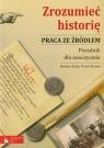 Zrozumieć historię Praca ze źródłem Poradnik dla nauczyciela Kubis Barbara, Maresz Teresa