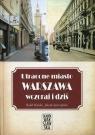 Utracone miasto Warszawa wczoraj i dziś