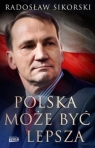 Polska może być lepsza Radosław Sikorski