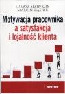 Motywacja pracownika a satysfakcja i lojalność klienta Łukasz Skowron, Marcin Gąsior