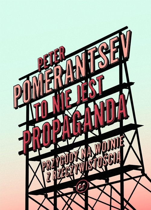 To nie jest propaganda Pomerantsev Peter
