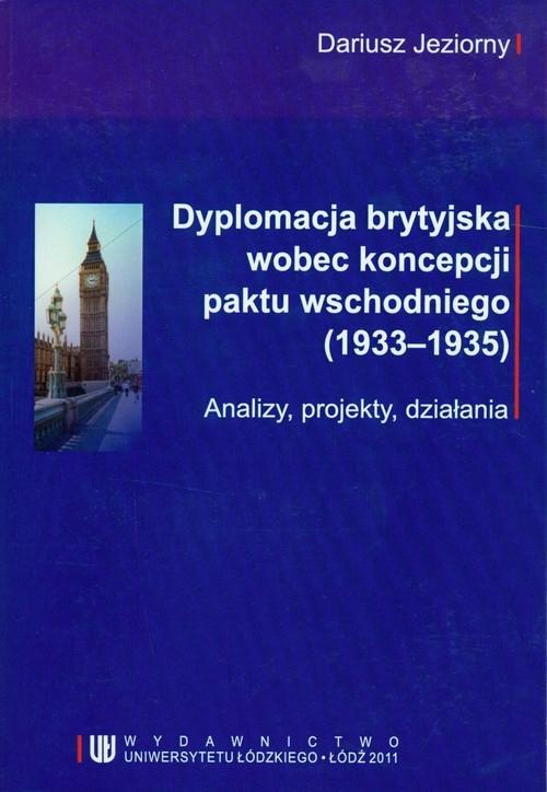 Dyplomacja brytyjska wobec koncepcji paktu wschodniego (1933-1935) Jeziorny Dariusz