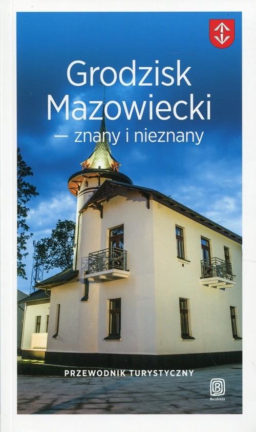 Grodzisk Mazowiecki znany i nieznany Przewodnik turystyczny