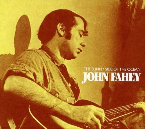 Sunny Side Of The Ocean John Fahey