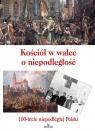 Kościół w walce o niepodległość100-lecie niepodległej Polski Paterek Anna