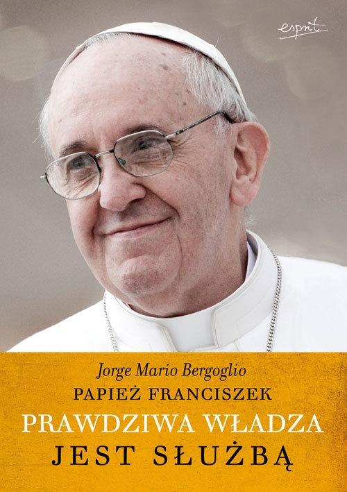 Prawdziwa władza jest służbą Bergoglio Jorge Mario