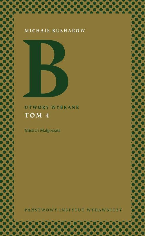 Utwory wybrane Tom 4 Mistrz i Małgorzata Bułhakow Michaił