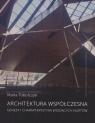 Architektura współczesna. Geneza i charakterystyka wiodących nurtów M. Tobolczyk