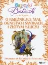 Bajeczki Babeczki Część 7 O księżniczce Mai, ognistych smokach i złotym kluczu