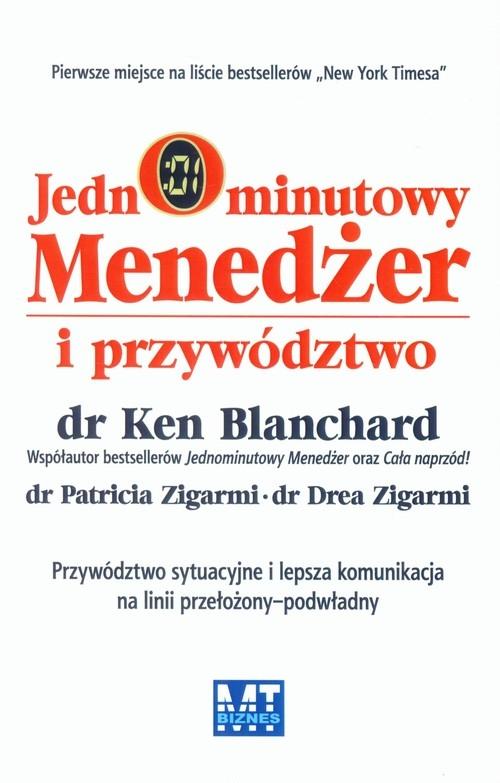 Jednominutowy menedżer i przywództwo Blanchard Ken, Zigarmi Patricia, Zigarmi Drea