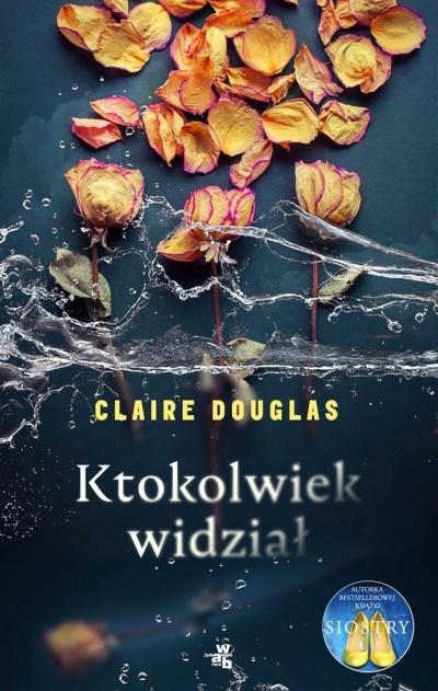 Ktokolwiek widział (Uszkodzona okładka) Claire Douglas
